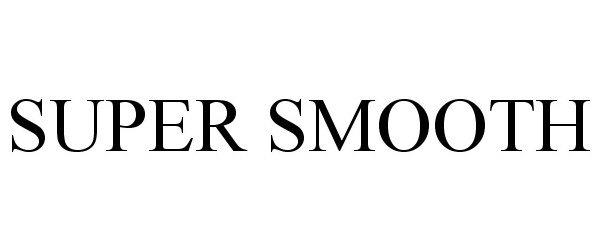 Trademark Logo SUPER SMOOTH