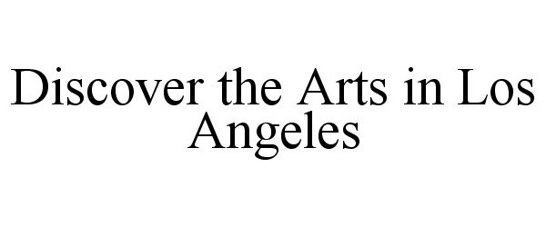 DISCOVER THE ARTS IN LOS ANGELES