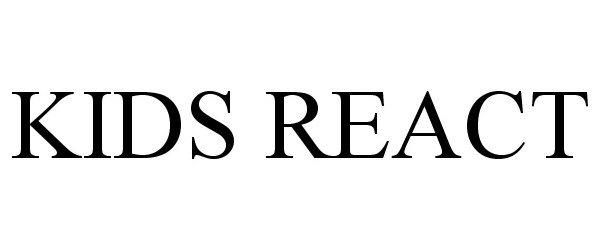 Trademark Logo KIDS REACT
