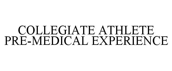 COLLEGIATE ATHLETE PRE-MEDICAL EXPERIENCE