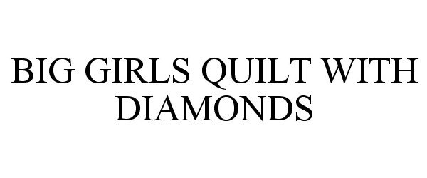 Trademark Logo BIG GIRLS QUILT WITH DIAMONDS