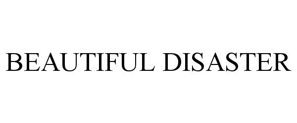 Trademark Logo BEAUTIFUL DISASTER