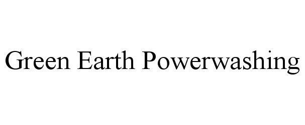Trademark Logo GREEN EARTH POWERWASHING