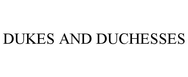 DUKES AND DUCHESSES