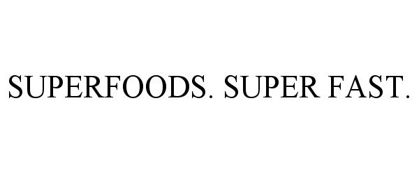 SUPERFOODS. SUPER FAST.