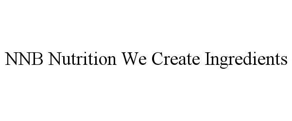 Trademark Logo NNB NUTRITION WE CREATE INGREDIENTS