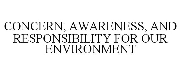 CONCERN, AWARENESS, AND RESPONSIBILITY FOR OUR ENVIRONMENT