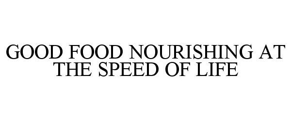 GOOD FOOD NOURISHING AT THE SPEED OF LIFE