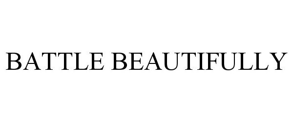Trademark Logo BATTLE BEAUTIFULLY