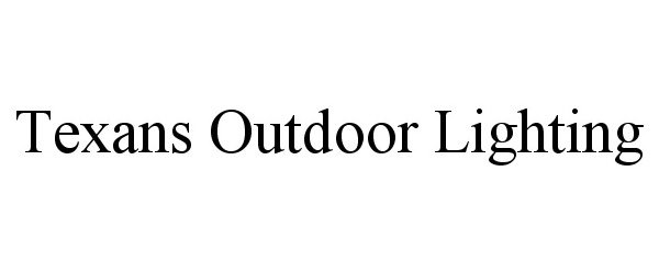 Trademark Logo TEXANS OUTDOOR LIGHTING