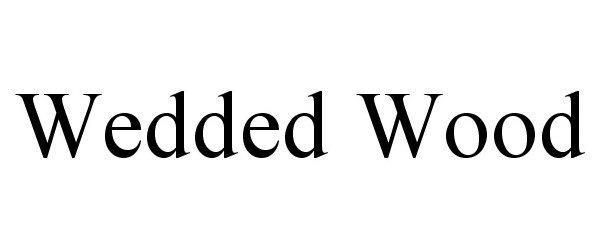 Trademark Logo WEDDED WOOD