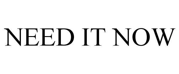Trademark Logo NEED IT NOW