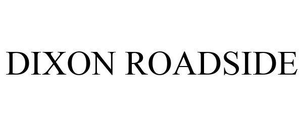 Trademark Logo DIXON ROADSIDE