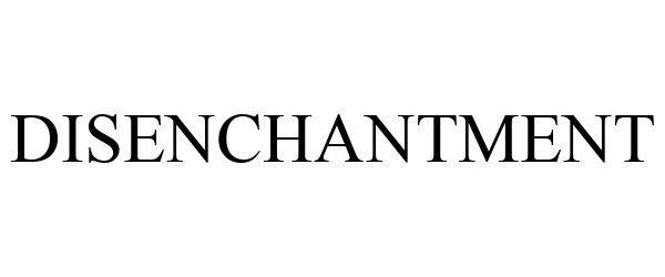 Trademark Logo DISENCHANTMENT