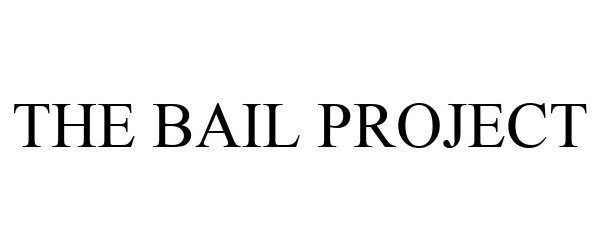 Trademark Logo THE BAIL PROJECT