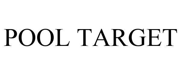 Trademark Logo POOL TARGET
