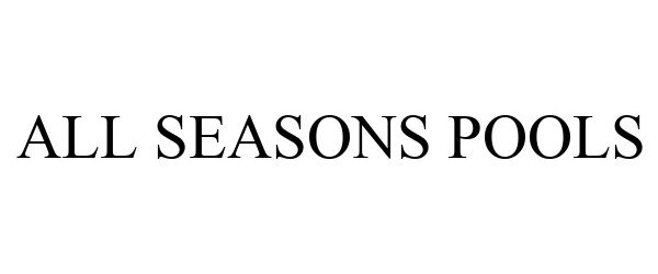 Trademark Logo ALL SEASONS POOLS