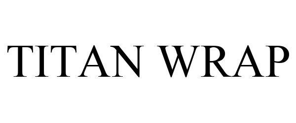 Trademark Logo TITAN WRAP