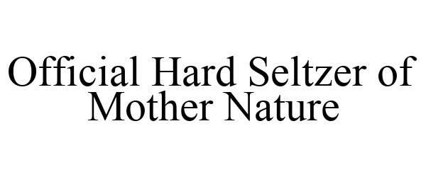 Trademark Logo OFFICIAL HARD SELTZER OF MOTHER NATURE
