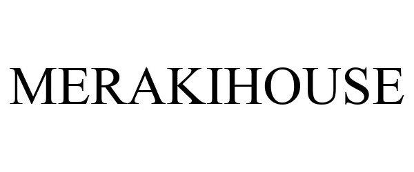 Trademark Logo MERAKIHOUSE