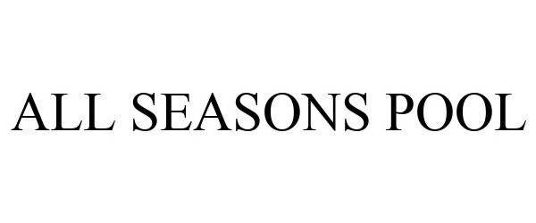 Trademark Logo ALL SEASONS POOL