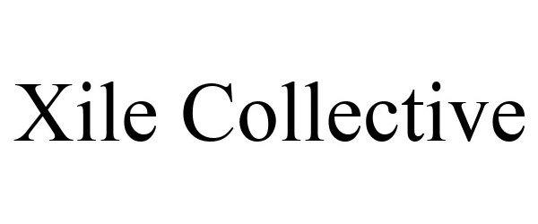 Trademark Logo XILE COLLECTIVE