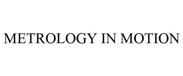 Trademark Logo METROLOGY IN MOTION