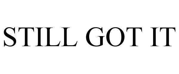 Trademark Logo STILL GOT IT