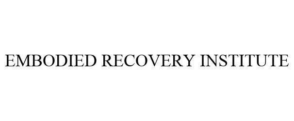 Trademark Logo EMBODIED RECOVERY INSTITUTE