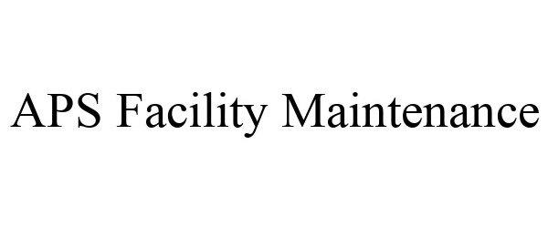 Trademark Logo APS FACILITY MAINTENANCE