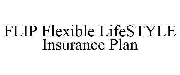 Trademark Logo FLIP FLEXIBLE LIFESTYLE INSURANCE PLAN