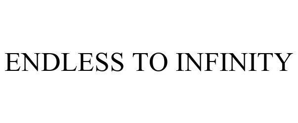 Trademark Logo ENDLESS TO INFINITY
