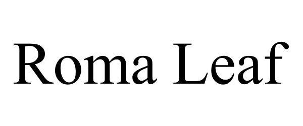 Trademark Logo ROMA LEAF