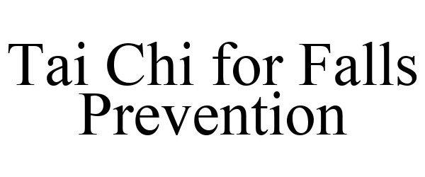 Trademark Logo TAI CHI FOR FALLS PREVENTION