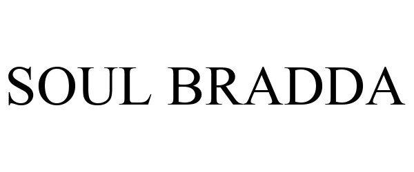 Trademark Logo SOUL BRADDA