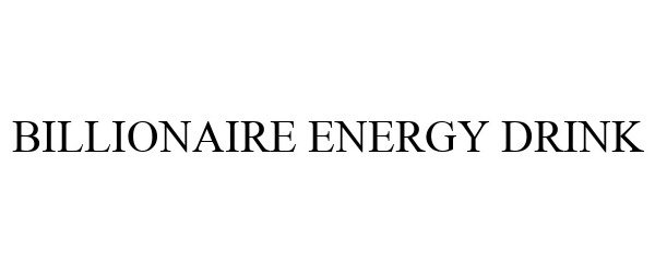 Trademark Logo BILLIONAIRE ENERGY DRINK