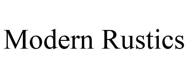 Trademark Logo MODERN RUSTICS