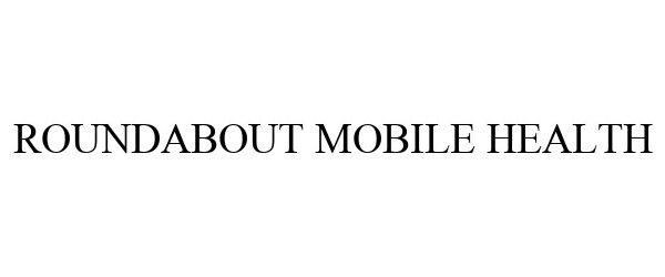 Trademark Logo ROUNDABOUT MOBILE HEALTH