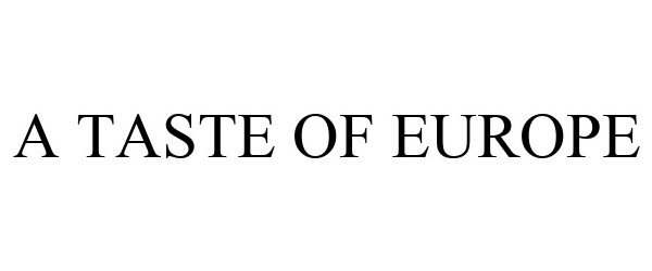 Trademark Logo A TASTE OF EUROPE