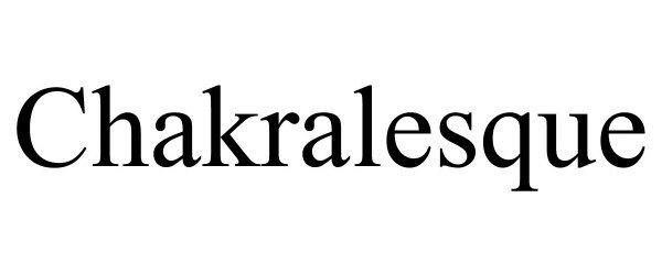 Trademark Logo CHAKRALESQUE