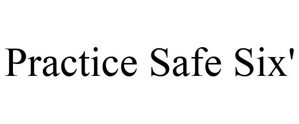 Trademark Logo PRACTICE SAFE SIX'