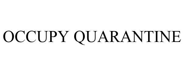 Trademark Logo OCCUPY QUARANTINE