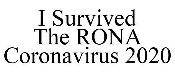 Trademark Logo I SURVIVED THE RONA CORONAVIRUS 2020