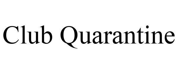 Trademark Logo CLUB QUARANTINE