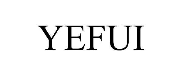 Trademark Logo YEFUI