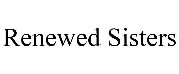 Trademark Logo RENEWED SISTERS