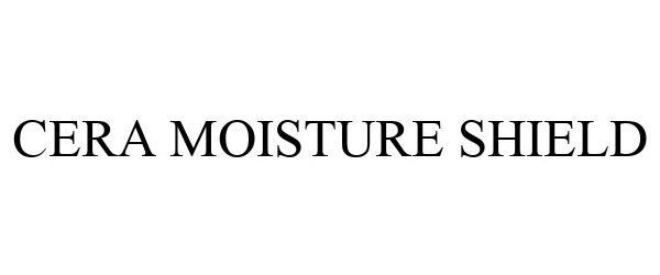 Trademark Logo CERA MOISTURE SHIELD