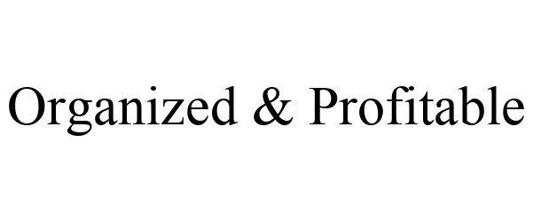 Trademark Logo ORGANIZED & PROFITABLE