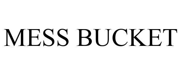 Trademark Logo MESS BUCKET