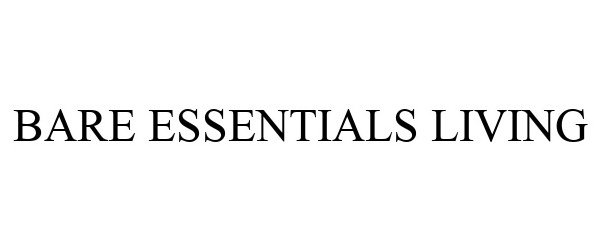 Trademark Logo BARE ESSENTIALS LIVING